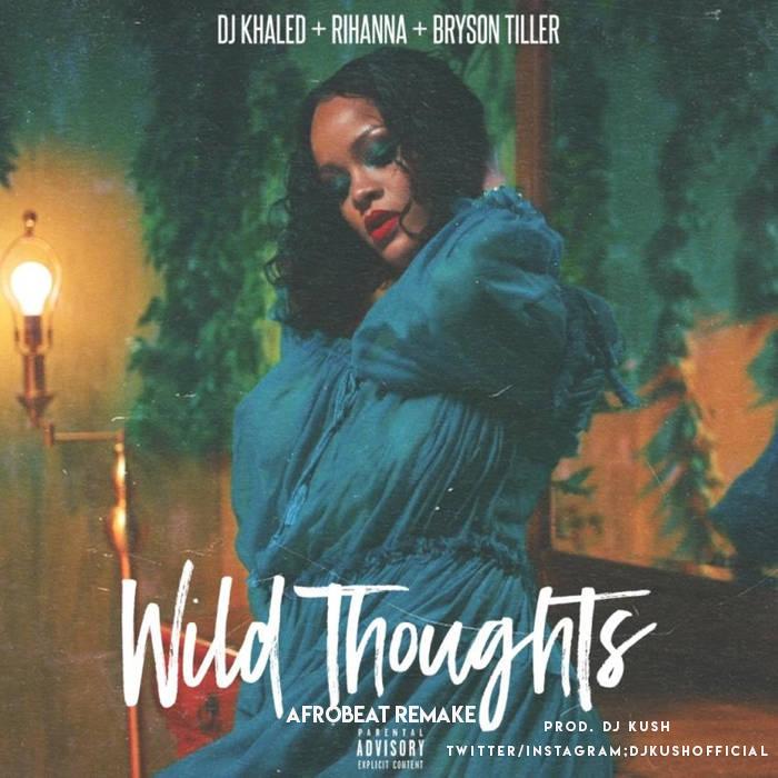 Dj Khaled Ft Rihanna Bryson Triller Wild Thought Afrobeat Remake Prod Dj Kush Abegmusic