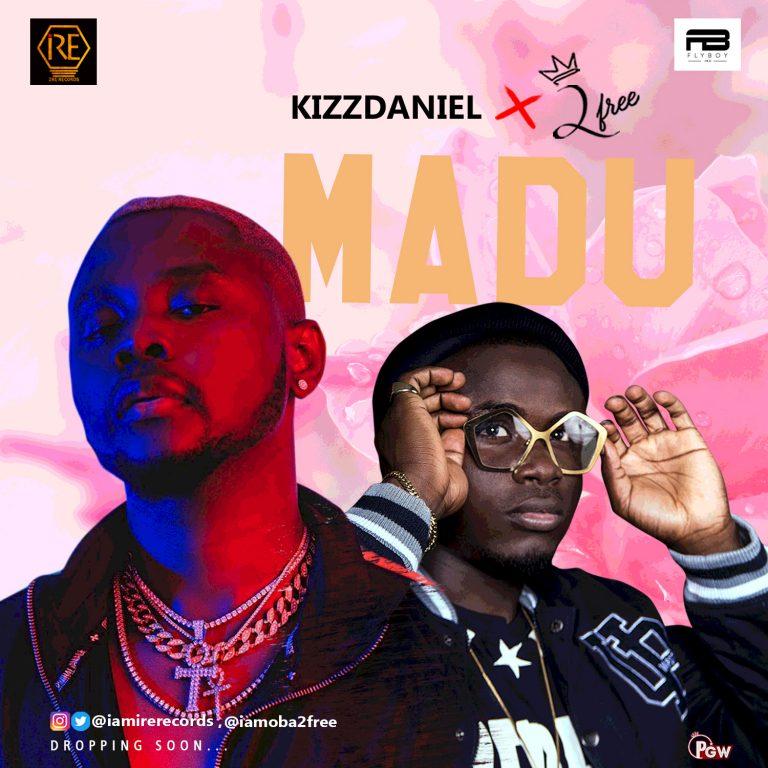 Music: Kizz Daniel ft 2Free – Madu (Remix)