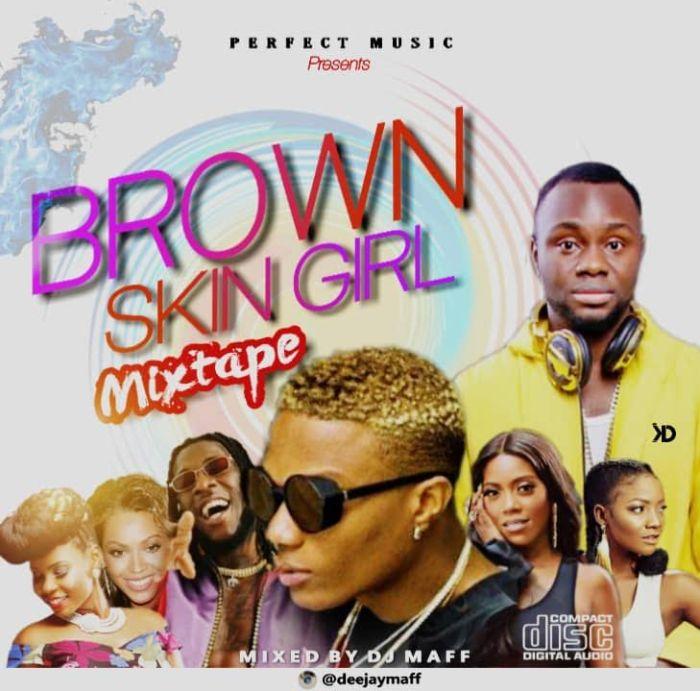 Download: Brown Skin Girl Afrobeat Mix Dj Maff - Abegmusic