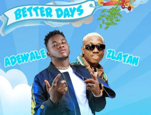 Zlatan Ibile, Adewale – Better Days - Abegmusic