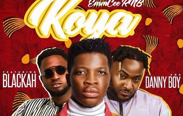 EmmCee RNB Ft  Blackah x Danny Boy – Koya - Abegmusic